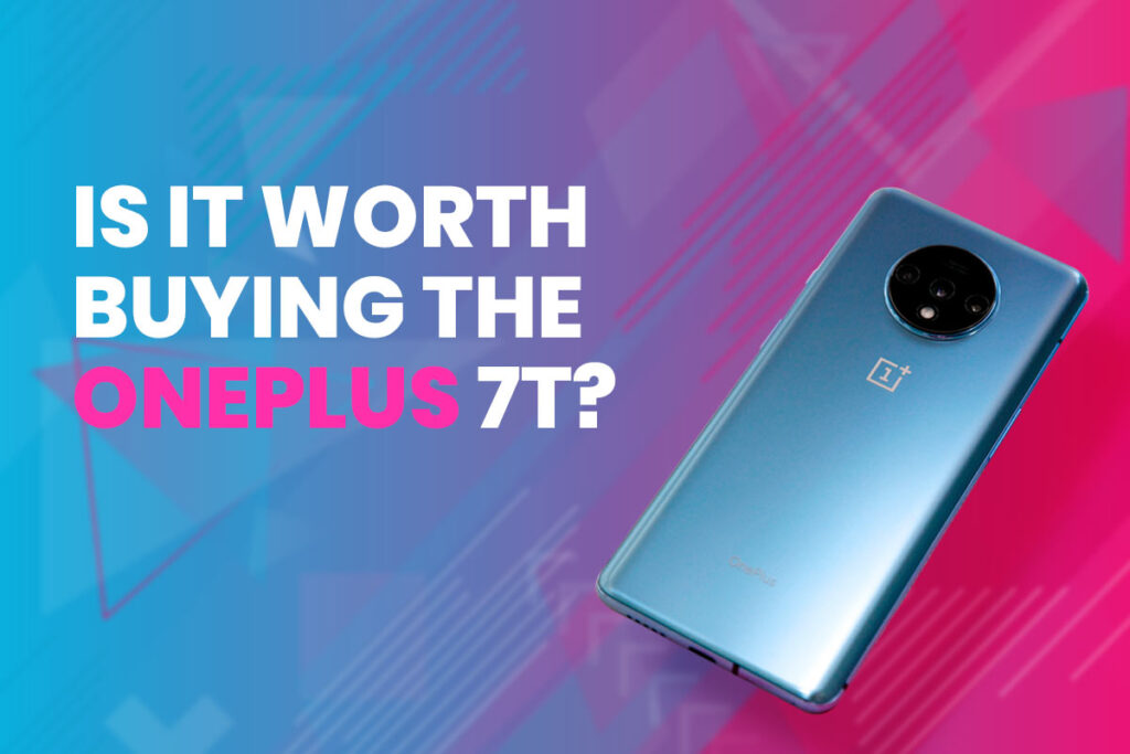 Is it Worth Buying the OnePlus 7T?