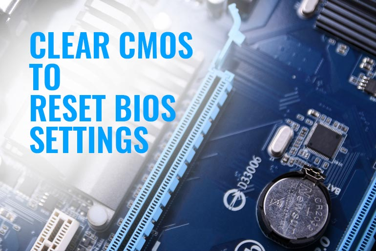 How To Clear CMOS To Reset BIOS Settings and Why [Updated 2020]