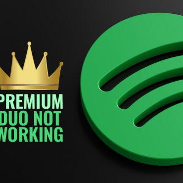 Spotify Premium Duo Not Working [Solution Updated 2021]